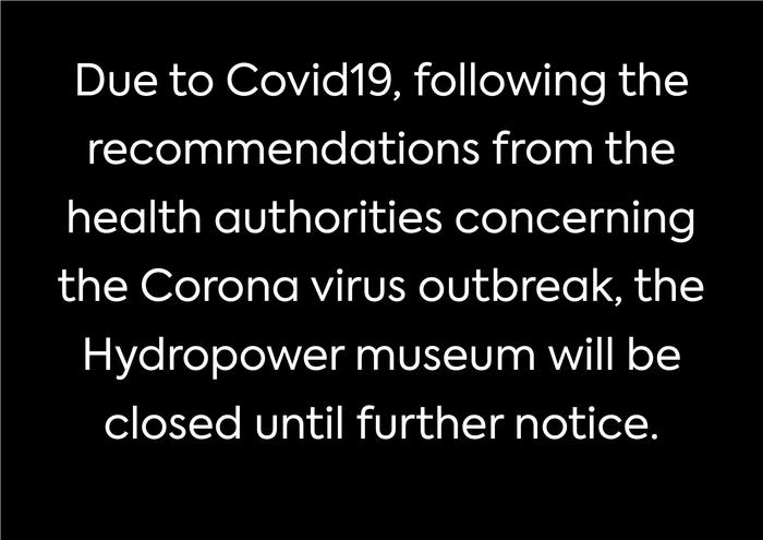 Due to Covid19, the hydropower museum is closed until further notice